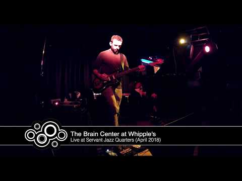 The Brain Center at Whipple's - live at Servant Jazz Quarters (April 2018)