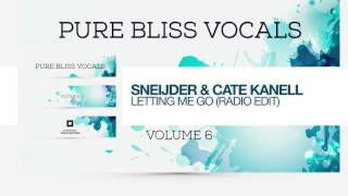 Sneijder & Cate Kanell -  Letting Me Go (Radio Edit) Pure Bliss Vocals Volume 6