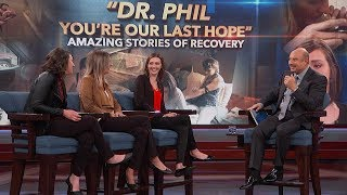 """""""Dr. Phil, You're Our Last Hope""""; Amazing Stories of Recovery"""