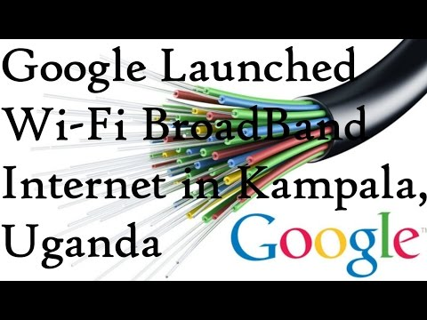 Google WI-FI Broadband Internet Launched in Kampala, Uganda