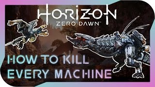 Horizon Zero Dawn - How to Kill Every Machine; a complete guide