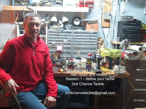 The Business Of Used Fishing Reel Repair And Resale - Session 1 - Defining Your Niche