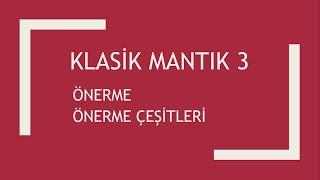ÖNERME VE ÖNERME ÇEŞİTLERİ / KLASİK MANTIK 3