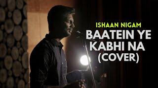 Baatein Ye Kabhi Naa(Unplugged) By Ishaan Nigam