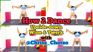 How 2 Dance Upside Down Twerk & Wine with Chriss Choreo | 10 Moves You Should Know 4 Miami Carnival