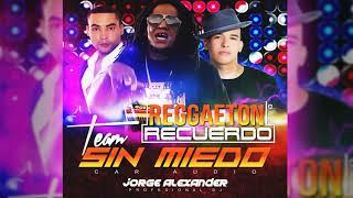 REGGAETON DEL RECUELDO TEAM SIN MIEDO 2017 DJ JORGE ALEXANDER.mp3