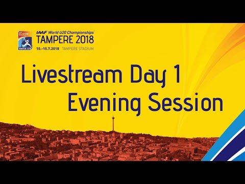 IAAF World Under 20 - Tampere Livestream Day 1 Evening Sess…