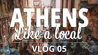 Athens LIKE A LOCAL - Vlog 05