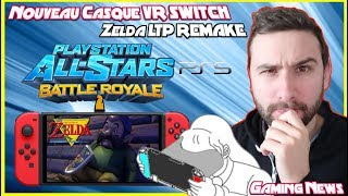 Nouveau CASQUE VR SWITCH (pas en carton), Zelda LTP REMAKE (sublime) & Playstation BattleRoyale 2 !