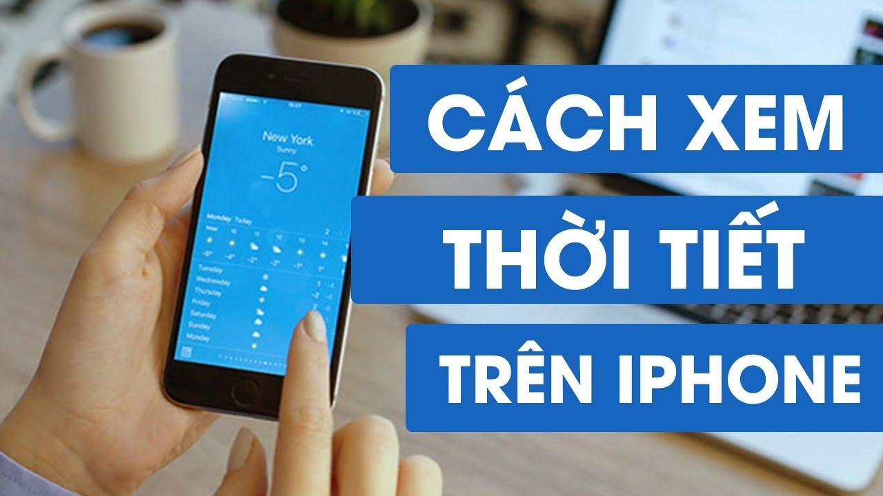 Cách XEM THỜI TIẾT trên iPhone, iPad dễ dàng, nhanh chóng