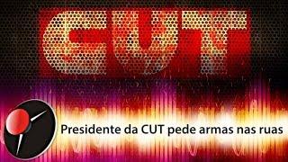 Presidente da CUT pede armas nas ruas