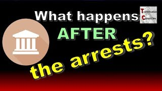 What happens AFTER the ARRESTS?