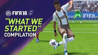 "FIFA 18 | ""WHAT WE STARTED"" Goal Compilation"