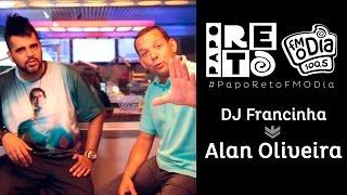 DJ Francinha x Alan Oliveira - Papo Reto FM O Dia