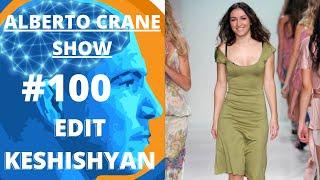 #100 Edit Keshishyan | CREATING SOMETHING FROM NOTHING | Alberto Crane Show