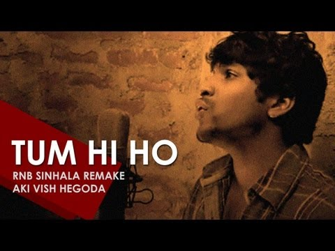 Tum Hi Ho [Sinhala RnB Remake] - Aki Vish Hegoda