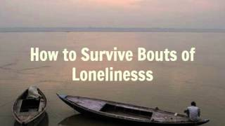 How to Survive Bouts of Loneliness - Ed ...