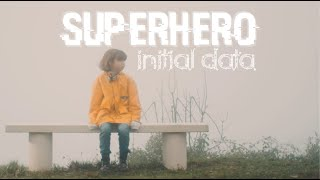 Initial Data - Superhero [Official Music Video]