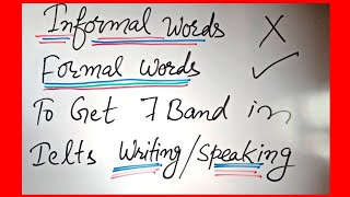 7 BAND IELTS VOCABULARY  | SPEAKING AND WRITING | FORMAL AND INFORMAL WORDS