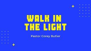 Walk in the Light | Pastor Corey Butler | Thursday Zoom Bible Study