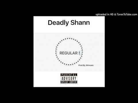 Deadly Shann - Regular (Prod By, 84 Music)