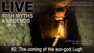 Live Myths Episode 2: The Coming Of The Sun God (lugh) And The Story Of The Children Of Tuireann