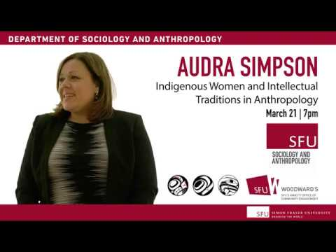 Dr Audra Simpson, Indigenous Women and Intellectual Traditions in Anthropology