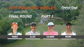 2019 PDGA Pro Worlds - FPO - Final Round Part 1 - Pierce, Allen, Salonen, Hokom