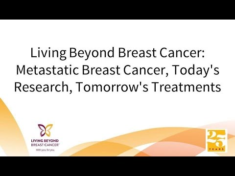 Living Beyond Breast Cancer: Metastatic Breast Cancer, Today's Research, Tomorrow's Treatments