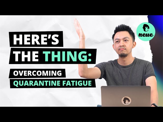HERE'S THE THING: Overcoming Quarantine Fatigue