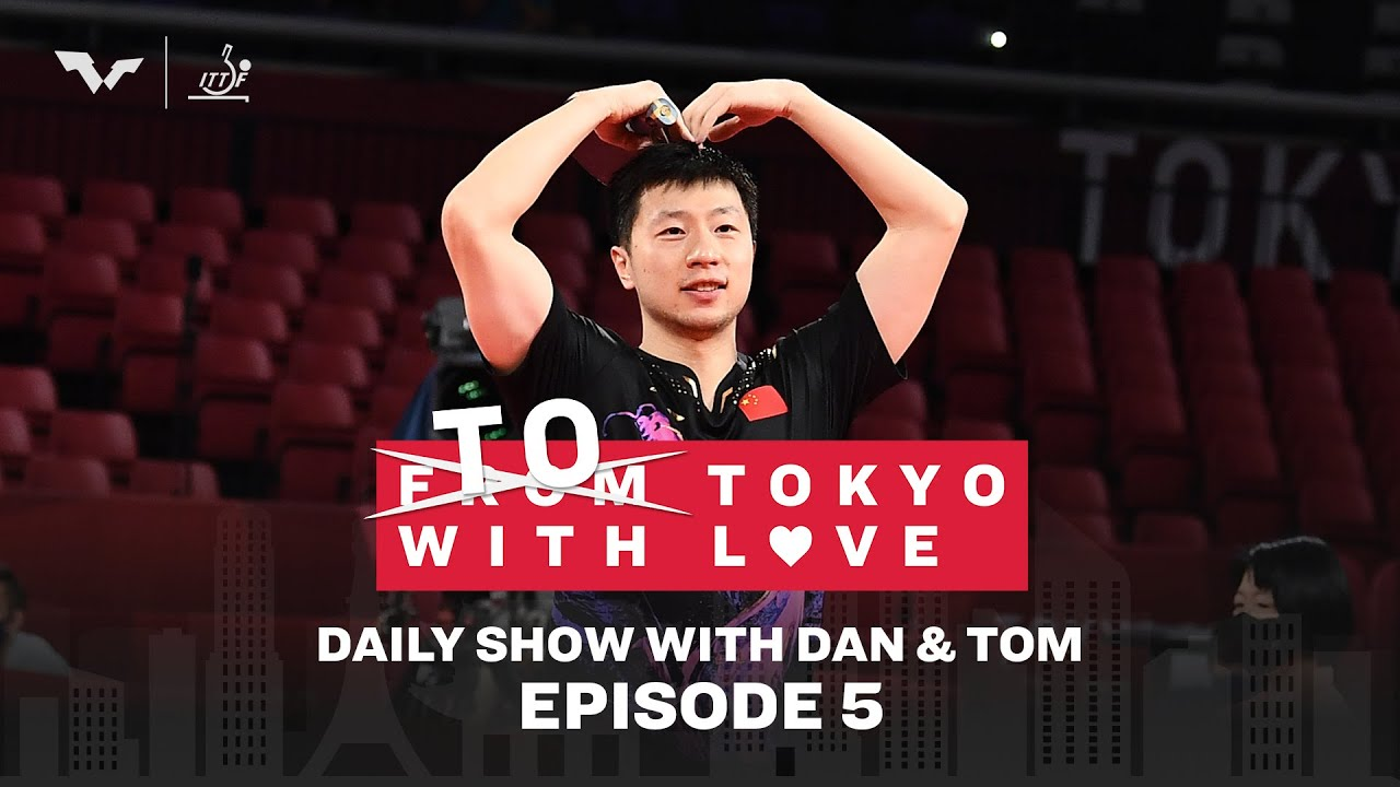 Greatest of all time: Ma Long | To Tokyo with Love | Daily Show Ep 5