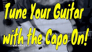 How to Tune Your Guitar with the Capo On