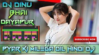Pyar Ki Milega Dil Pyar Ki Milega ||Hindi Song Dj ||Dinu Bhai ||Remix ||