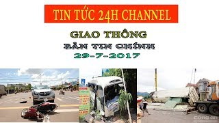Tin Tức 24h Channel - bản tin giao thông hôm nay 29-7-2017 / tin tức cập nhật giao thông