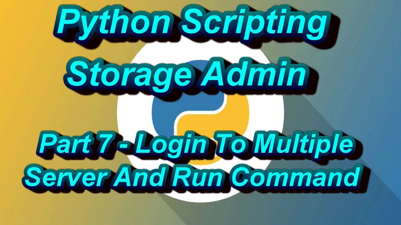Python Scripting For Storage Admin Part 7 Login To Multiple Server And Run  Command