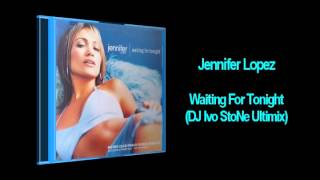 Jennifer Lopez - Waiting For Tonight (DJ Ivo StoNe Ultimix)