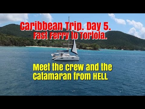 Caribbean Trip Day 5.  Fast Ferry To Tortola And Meet Crew And Catamaran From Hell