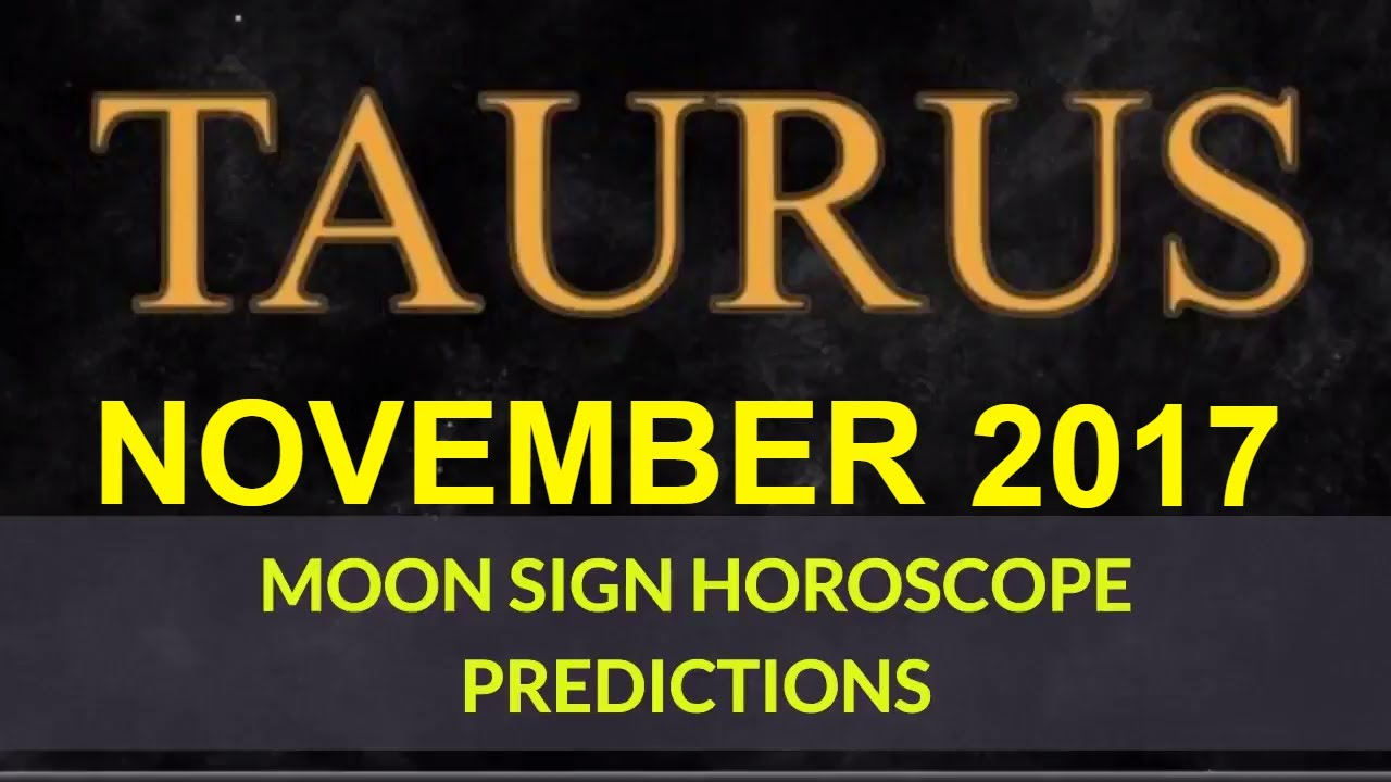TAURUS (VRISHABHA RASHI) Monthly Horoscope For November 2017 | Astrology  Moon Sign Predictions