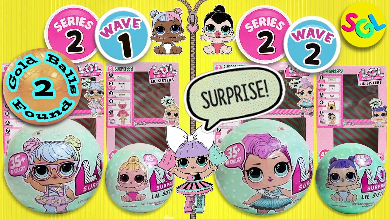Lol Surprise Dolls Series 2 Gold Balls Found Wave 1 2 Big Lil Sis Lil Outrageous Littles Sgl Youtube