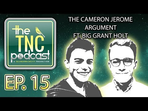 THE CAMERON JEROME ARGUMENT - THE TNC PODCAST # 15 - FT. BIG GRANT HOLT