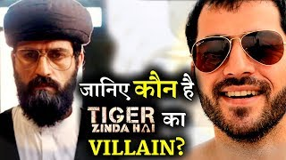 Meet the actor whose playing  VILLAIN in TIGER ZINDA HAI !