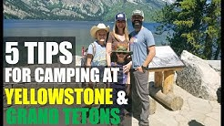 Top 5 Tips For Camping at YellowStone / Grand Tetons National Park