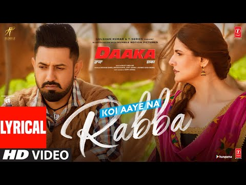 Lyrical: Koi Aaye Na Rabba   DAAKA   Gippy Grewal, Zareen Khan   Rochak Feat. B Praak   Kumaar