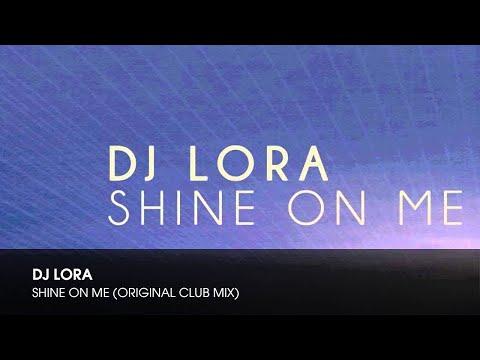 Dj lora shine on me original club mix