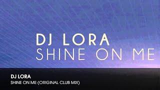 DJ Lora -  Shine On Me (Original Club Mix)