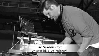 Uncontrollable - DJ Trademark