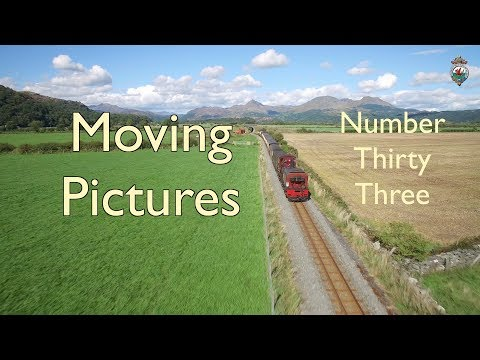 F&WHR Moving Pictures Number Thirty Three 26/7/19