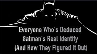 Everyone Who's Deduced Batman's Real Identity (And How They Figured It Out)