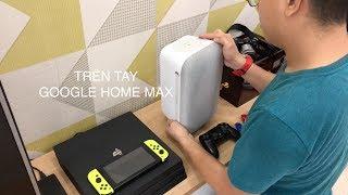 Google Home Max: Chất âm rất tốt, điều khiển nhà thông minh