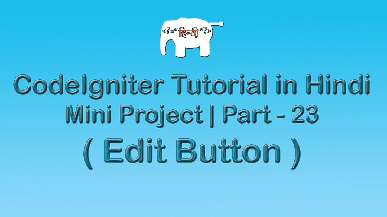 CodeIgniter Project Tutorial in Hindi/Urdu ( Edit Button )